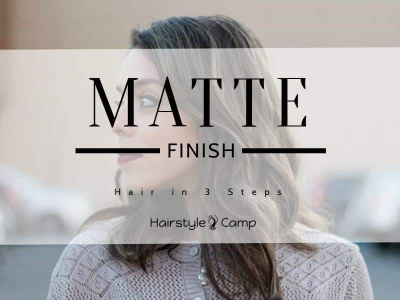 How To Have Matte Finish Hair New Trend In 2019