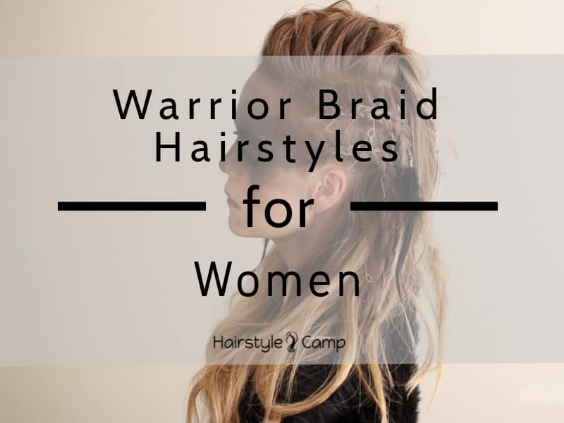 12 Enthralling Warrior Braid Hairstyles For Women