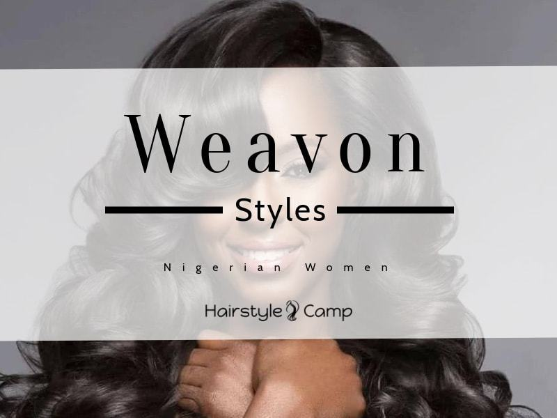 20 Best Nigerian Weavon Hairstyles for 2020 – HairstyleCamp